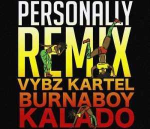 Vybz Karte - Personally [Remix] Ft. Kaladol & Burna Boy